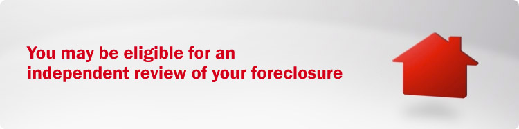 You may be eligible for an independent review of your foreclosure